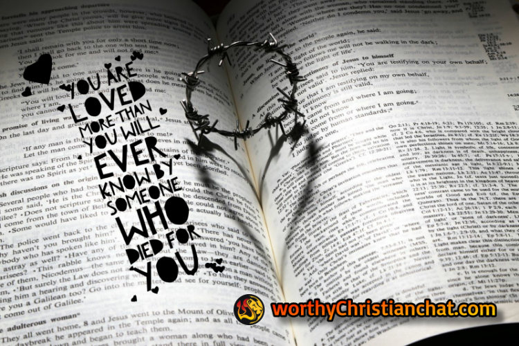 you-are-loved-more-than-you-will-ever-know-worthychristianchat